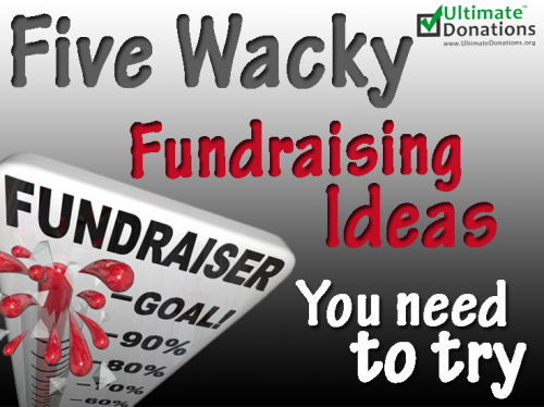 Five Wacky Fundraising Ideas You Need To Try