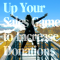 Much Ado About Selling: Up Your Sales Game to Increase Donations