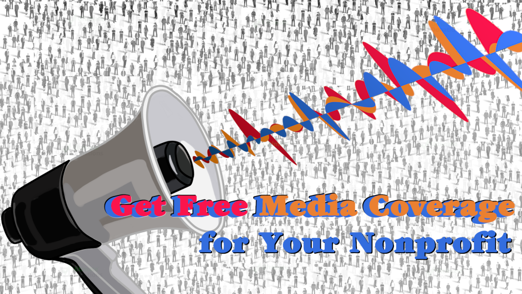 """Megaphone with sound waves coming out over a crowd in the backgroun with the text, """"Get free media coverage for your nonprofit"""""""