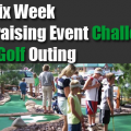 SIX WEEK FUNDRAISING EVENT CHALLENGE: THE MINI-GOLF OUTING
