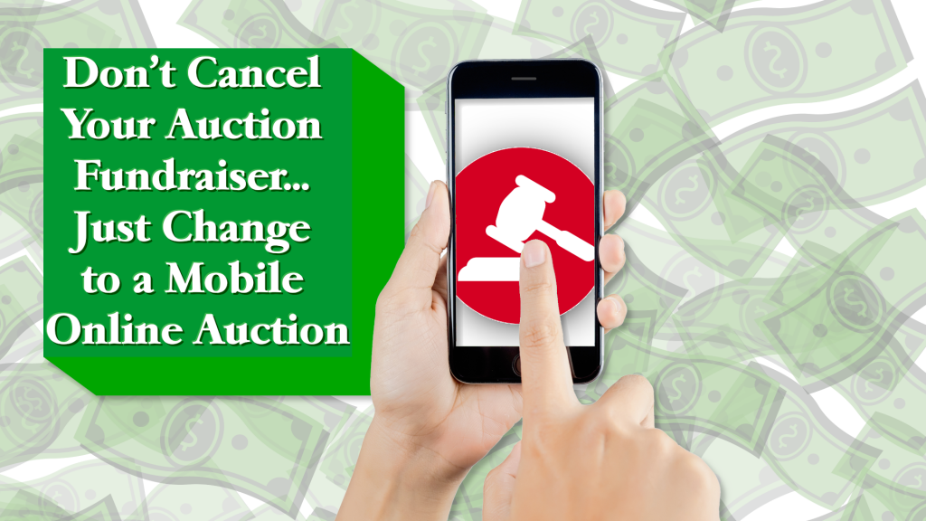 """Hands using a mobile phone auction application with the tile """"Don't Cancel Your Auction Fundraiser... Just Change to a Mobile Online Auction"""""""