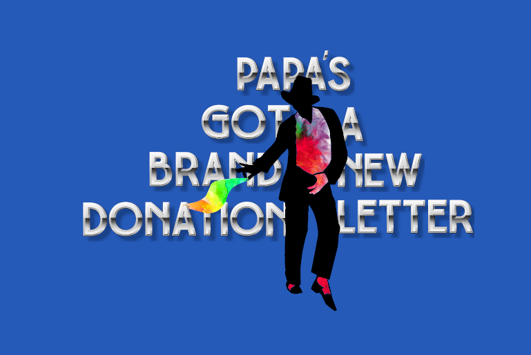 "Colorful silhouette dancing holding a a letter with the text ""Papa's Got A Brand New Donation Letter"" writen on the background"