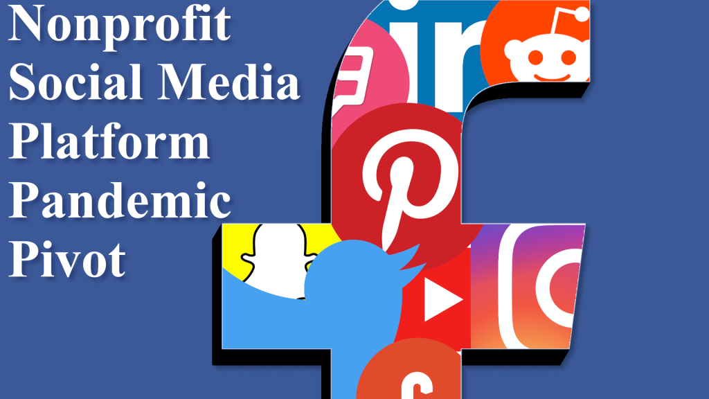 "Collage of socail media logos with the title text, ""Nonprofit Social Media Platform Pandemic Pivot"""
